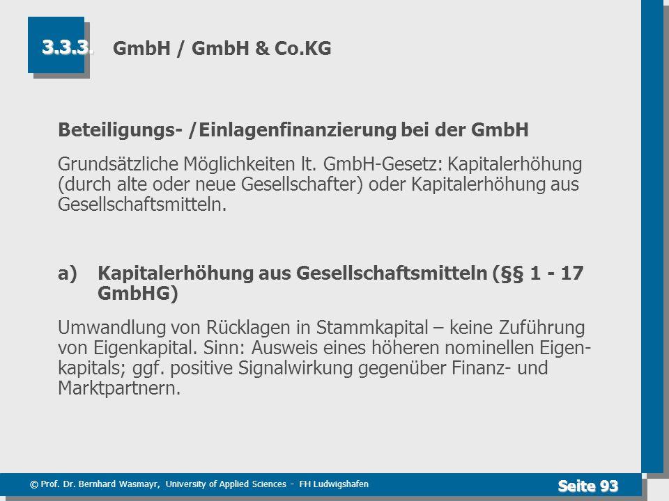 © Prof. Dr. Bernhard Wasmayr, University of Applied Sciences - FH Ludwigshafen Seite 93 GmbH / GmbH & Co.KG Beteiligungs- /Einlagenfinanzierung bei de