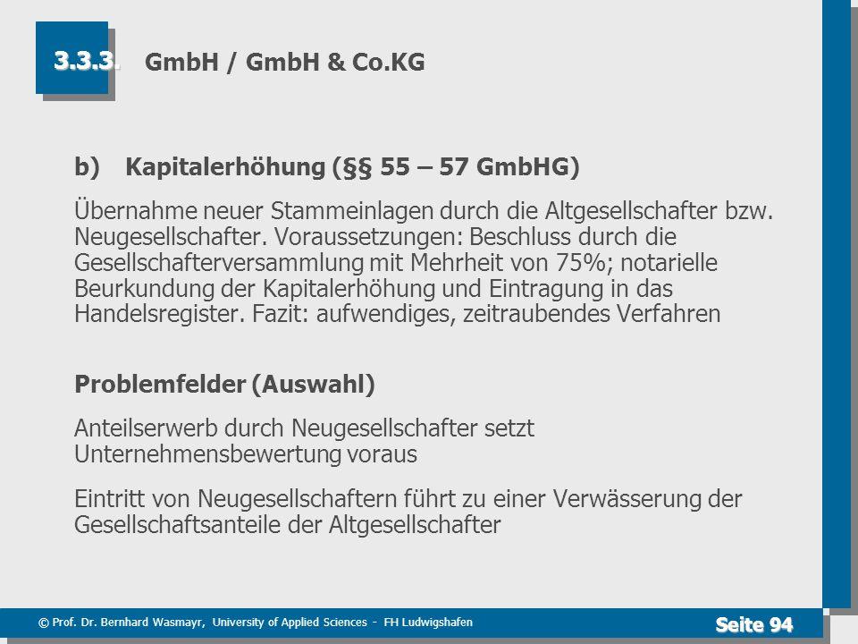 © Prof. Dr. Bernhard Wasmayr, University of Applied Sciences - FH Ludwigshafen Seite 94 GmbH / GmbH & Co.KG b) Kapitalerhöhung (§§ 55 – 57 GmbHG) Über