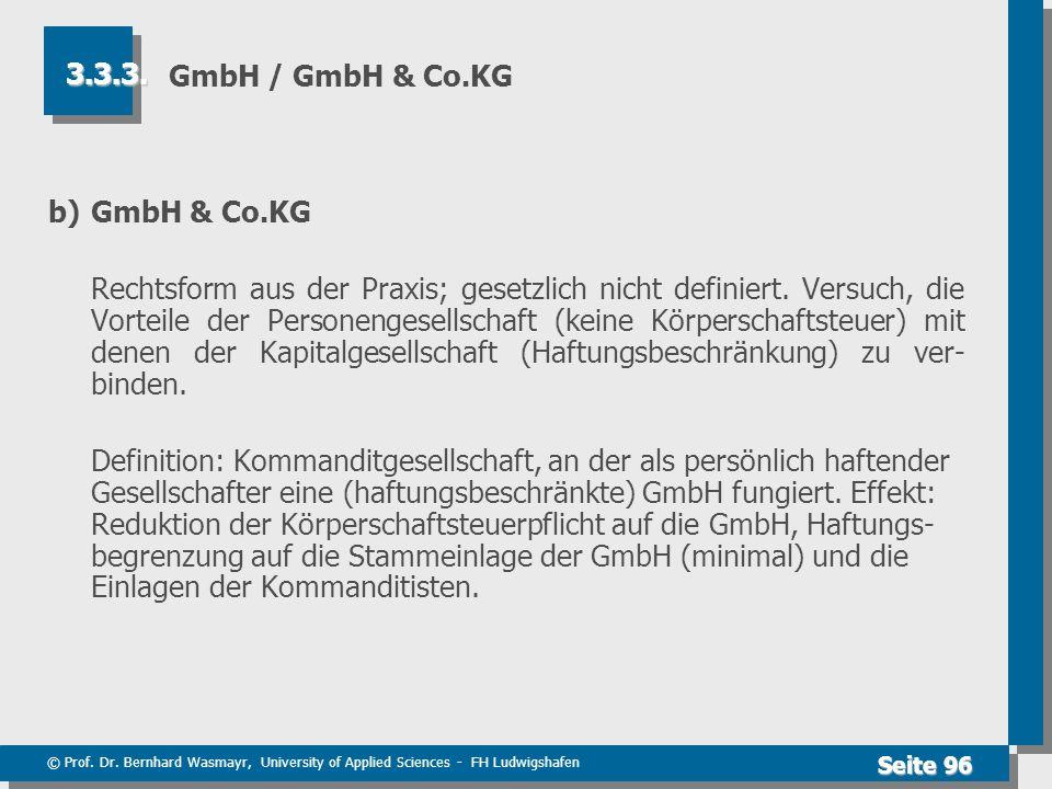 © Prof. Dr. Bernhard Wasmayr, University of Applied Sciences - FH Ludwigshafen Seite 96 GmbH / GmbH & Co.KG b) GmbH & Co.KG Rechtsform aus der Praxis;