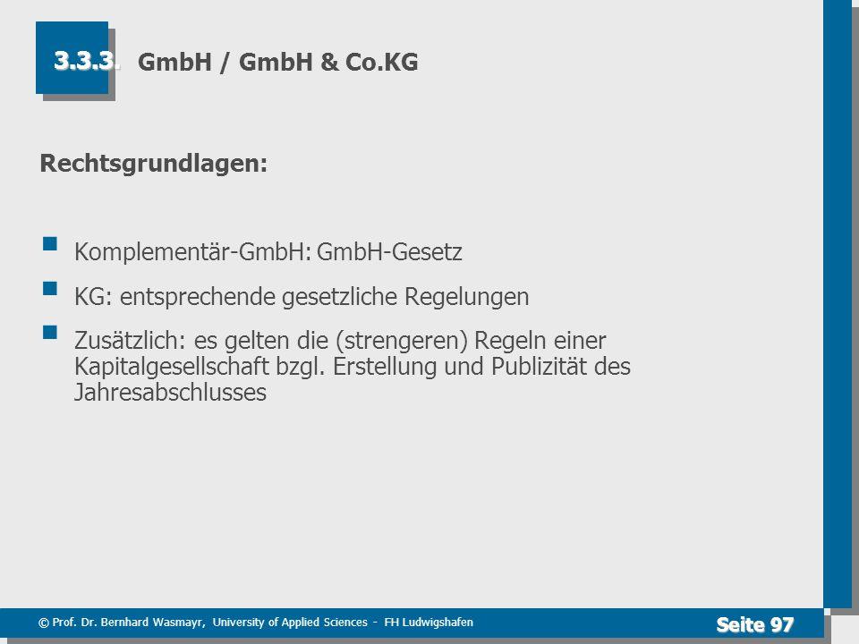 © Prof. Dr. Bernhard Wasmayr, University of Applied Sciences - FH Ludwigshafen Seite 97 GmbH / GmbH & Co.KG Rechtsgrundlagen: Komplementär-GmbH: GmbH-