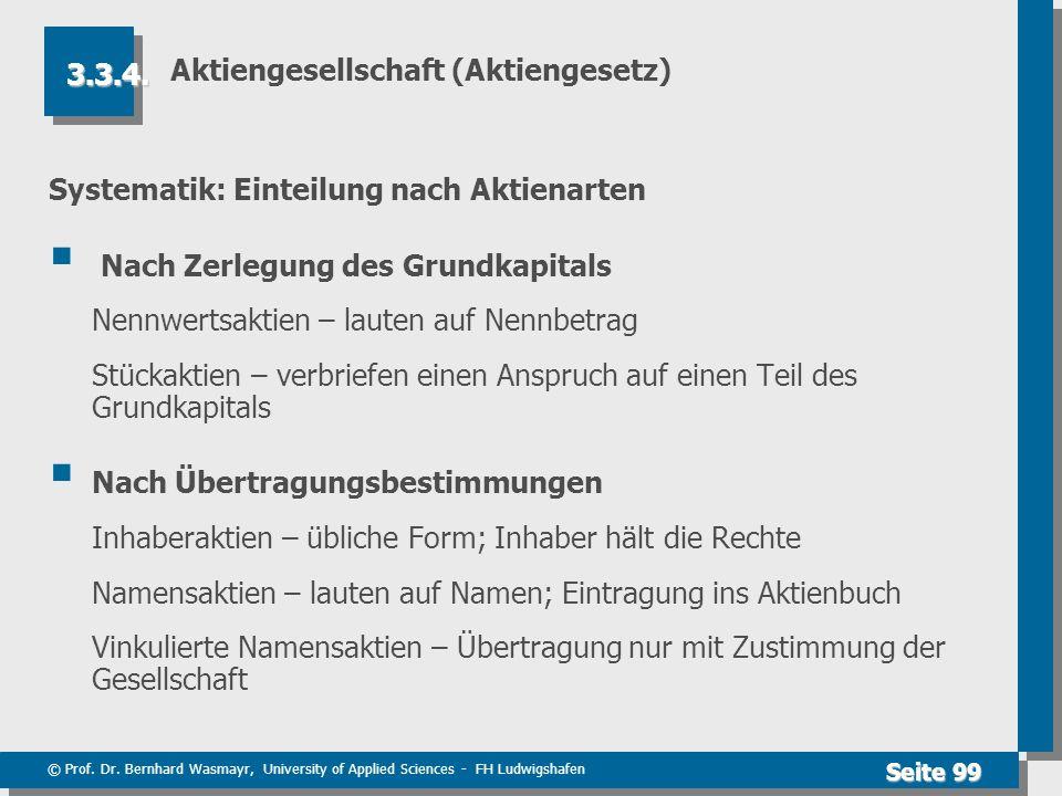 © Prof. Dr. Bernhard Wasmayr, University of Applied Sciences - FH Ludwigshafen Seite 99 Aktiengesellschaft (Aktiengesetz) Systematik: Einteilung nach