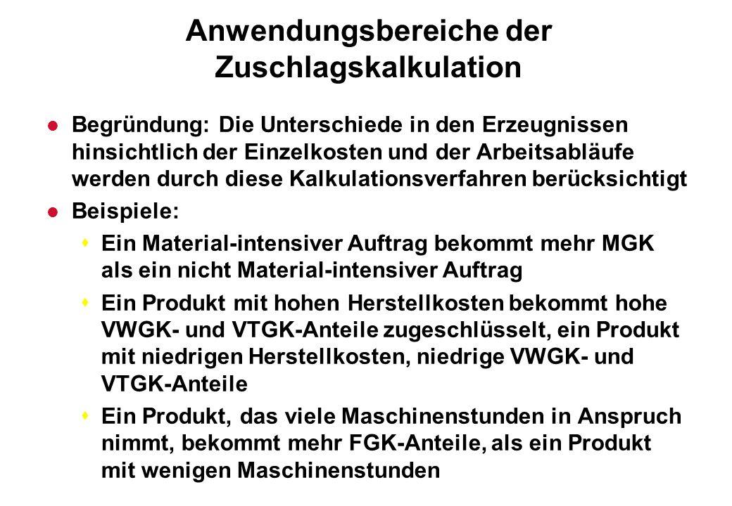 Anwendungsbereiche der Zuschlagskalkulation l Begründung: Die Unterschiede in den Erzeugnissen hinsichtlich der Einzelkosten und der Arbeitsabläufe we