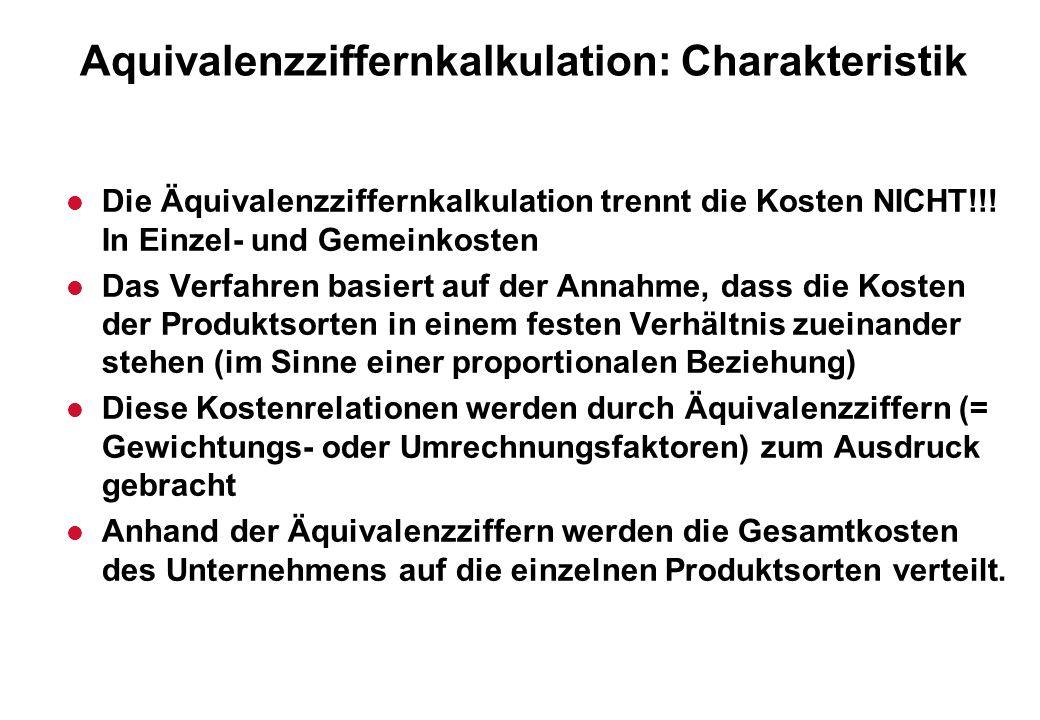 Aquivalenzziffernkalkulation: Charakteristik l Die Äquivalenzziffernkalkulation trennt die Kosten NICHT!!! In Einzel- und Gemeinkosten l Das Verfahren