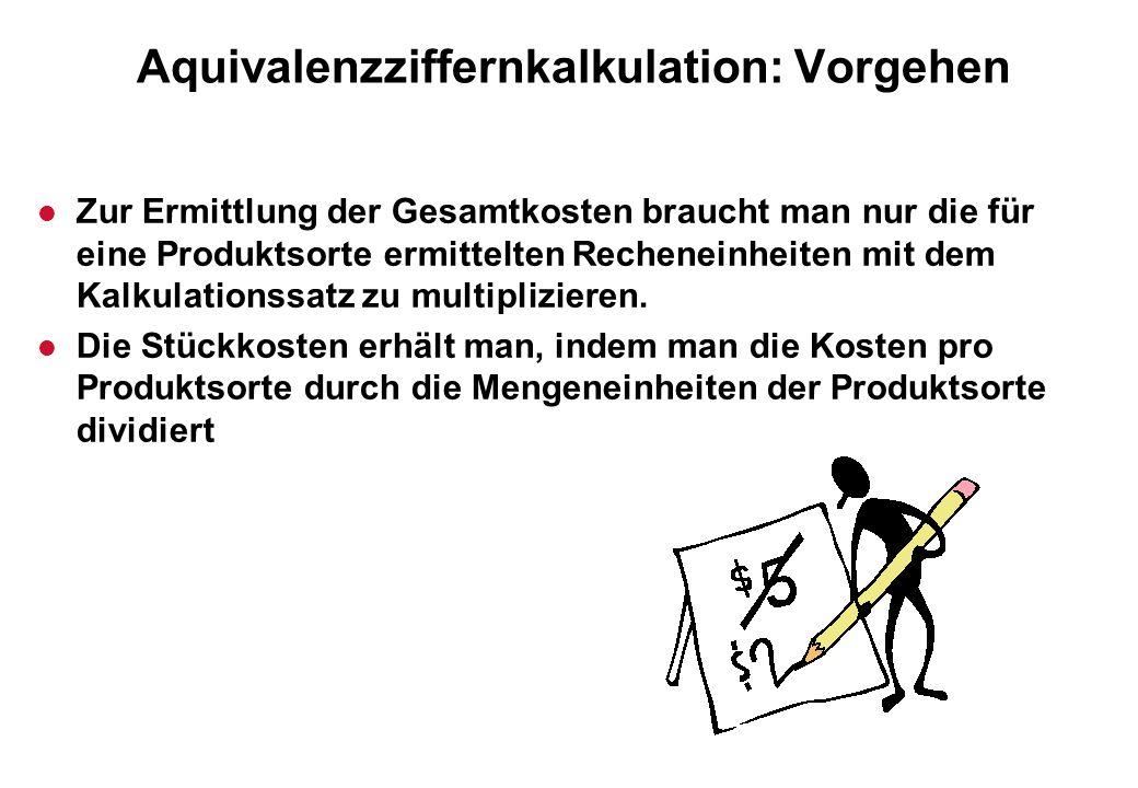 Aquivalenzziffernkalkulation: Vorgehen l Zur Ermittlung der Gesamtkosten braucht man nur die für eine Produktsorte ermittelten Recheneinheiten mit dem