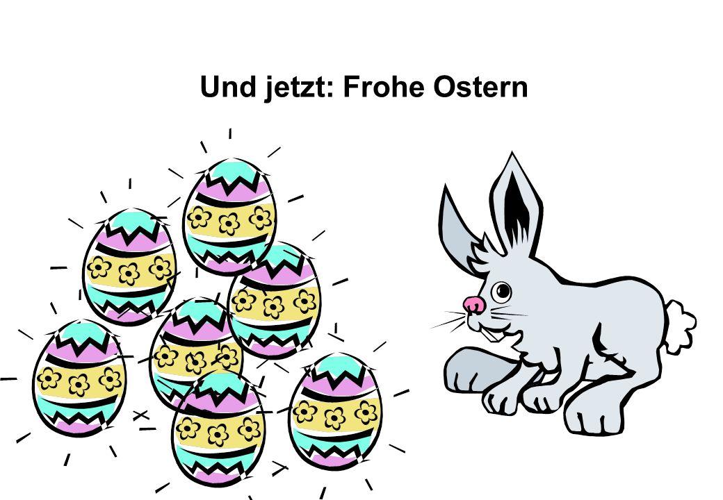 Und jetzt: Frohe Ostern
