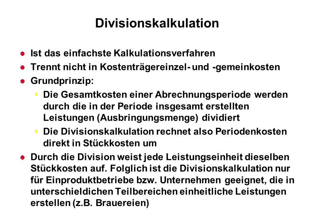 Divisionskalkulation l Ist das einfachste Kalkulationsverfahren l Trennt nicht in Kostenträgereinzel- und -gemeinkosten l Grundprinzip: sDie Gesamtkos