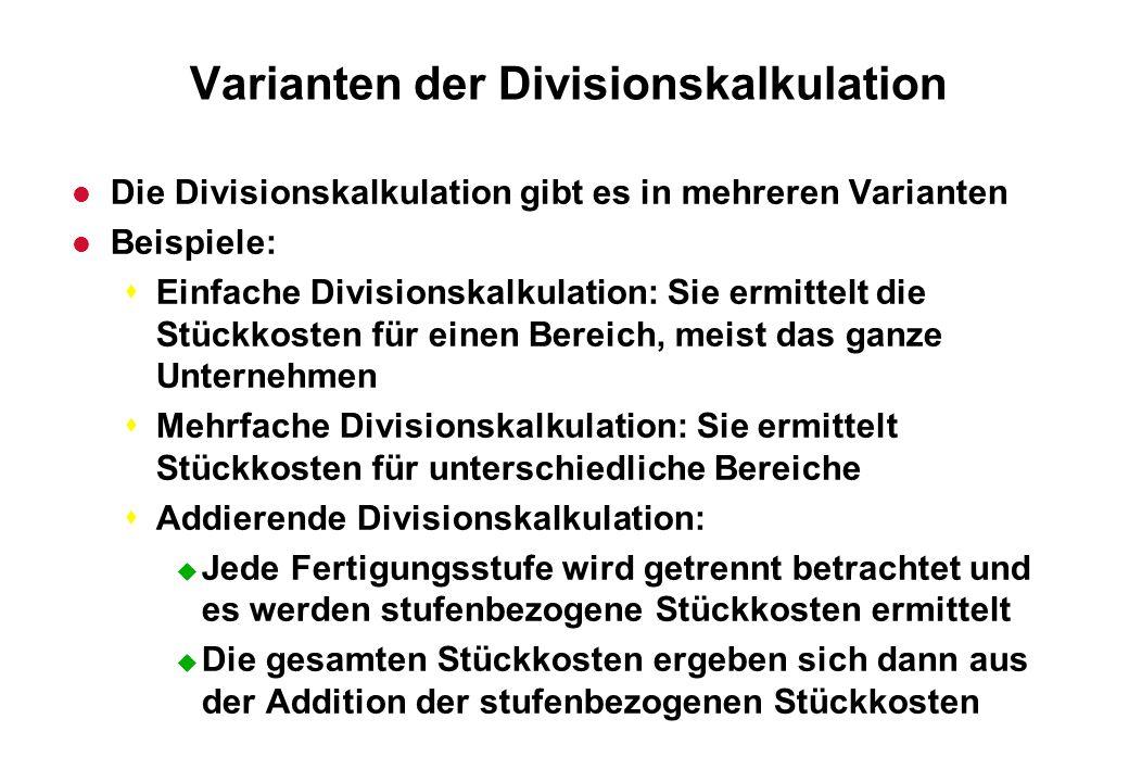 Varianten der Divisionskalkulation l Die Divisionskalkulation gibt es in mehreren Varianten l Beispiele: sEinfache Divisionskalkulation: Sie ermittelt