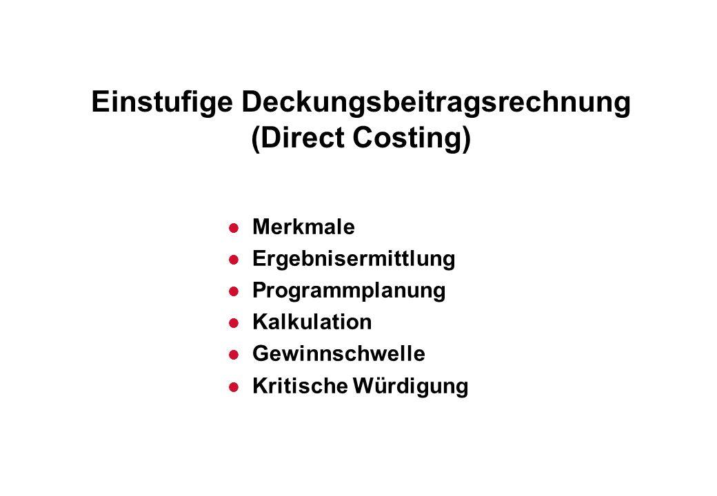 Einstufige Deckungsbeitragsrechnung (Direct Costing) l Merkmale l Ergebnisermittlung l Programmplanung l Kalkulation l Gewinnschwelle l Kritische Würd