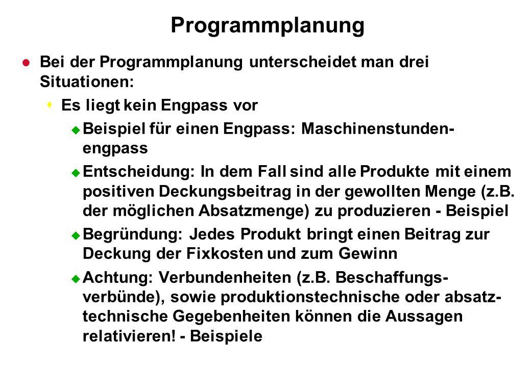 Programmplanung l Bei der Programmplanung unterscheidet man drei Situationen: sEs liegt kein Engpass vor u Beispiel für einen Engpass: Maschinenstunde