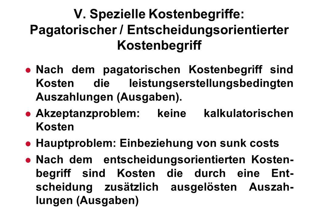 V. Spezielle Kostenbegriffe: Pagatorischer / Entscheidungsorientierter Kostenbegriff l Nach dem pagatorischen Kostenbegriff sind Kosten die leistungse