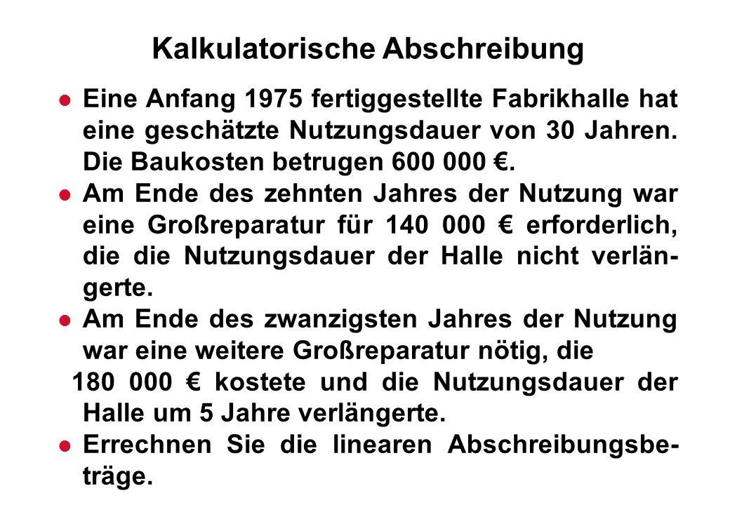 Kalkulatorische Abschreibung l Eine Anfang 1975 fertiggestellte Fabrikhalle hat eine geschätzte Nutzungsdauer von 30 Jahren. Die Baukosten betrugen 60