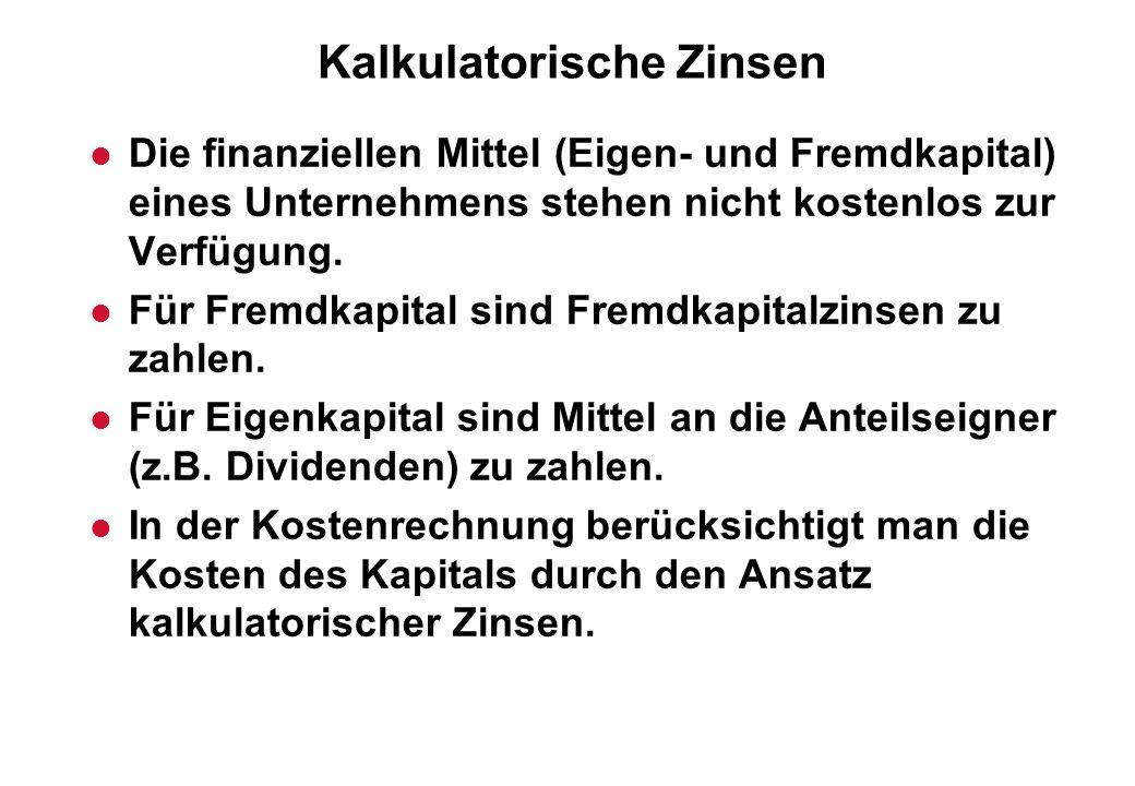 Kalkulatorische Zinsen l Die finanziellen Mittel (Eigen- und Fremdkapital) eines Unternehmens stehen nicht kostenlos zur Verfügung. l Für Fremdkapital