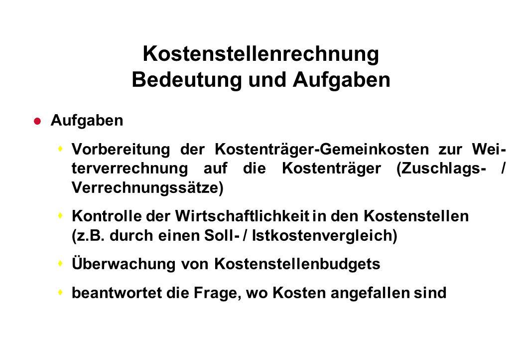 Kostenstellenrechnung Bedeutung und Aufgaben l Aufgaben sVorbereitung der Kostenträger-Gemeinkosten zur Wei- terverrechnung auf die Kostenträger (Zusc