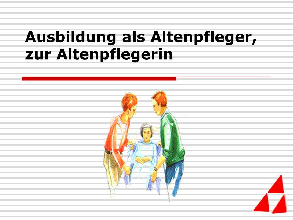 Ausbildung als Altenpfleger, zur Altenpflegerin