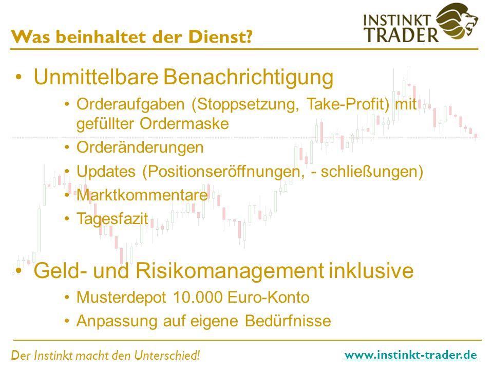 Der Instinkt macht den Unterschied! www.instinkt-trader.de Was beinhaltet der Dienst? Unmittelbare Benachrichtigung Orderaufgaben (Stoppsetzung, Take-