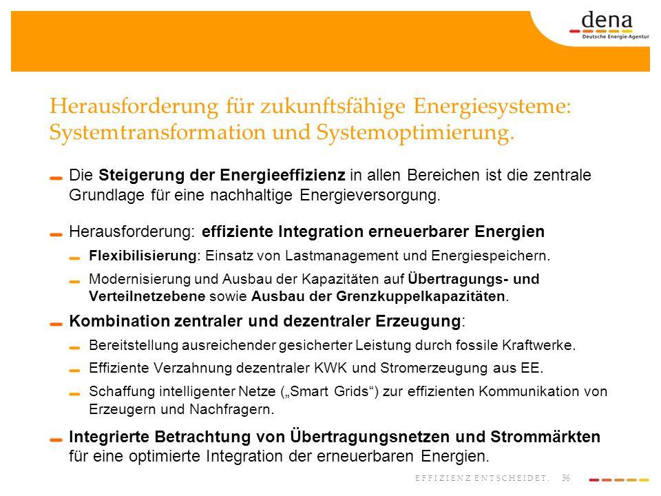 36 EFFIZIENZ ENTSCHEIDET. Herausforderung für zukunftsfähige Energiesysteme: Systemtransformation und Systemoptimierung. Die Steigerung der Energieeff