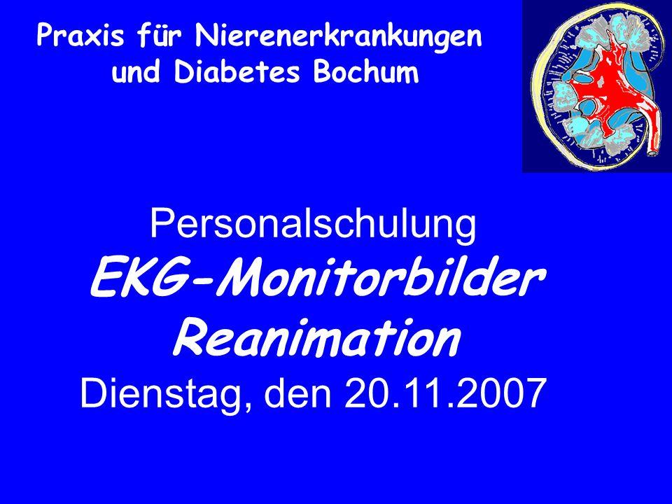 Praxis für Nierenerkrankungen und Diabetes Bochum Personalschulung EKG-Monitorbilder Reanimation Dienstag, den 20.11.2007