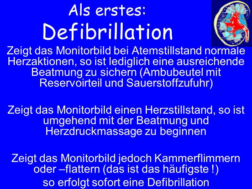 Als erstes: Defibrillation Zeigt das Monitorbild bei Atemstillstand normale Herzaktionen, so ist lediglich eine ausreichende Beatmung zu sichern (Ambu