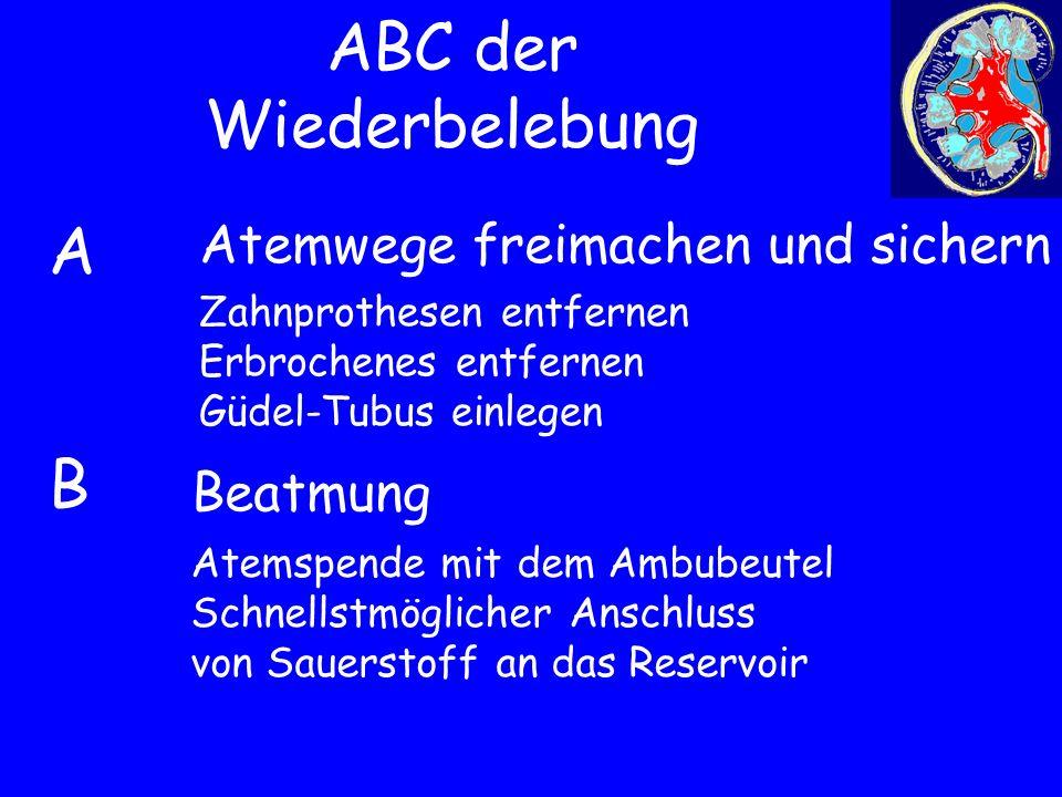 ABC der Wiederbelebung Beatmung ABCDABCD Atemwege freimachen und sichern Zahnprothesen entfernen Erbrochenes entfernen Güdel-Tubus einlegen Atemspende