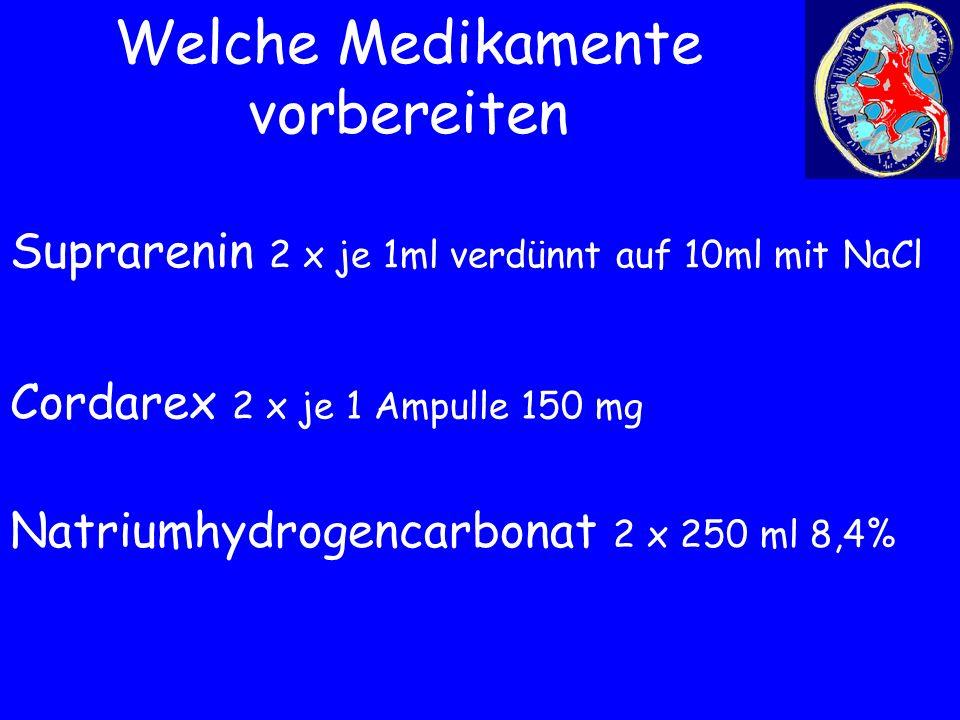 Welche Medikamente vorbereiten Suprarenin 2 x je 1ml verdünnt auf 10ml mit NaCl Cordarex 2 x je 1 Ampulle 150 mg Natriumhydrogencarbonat 2 x 250 ml 8,