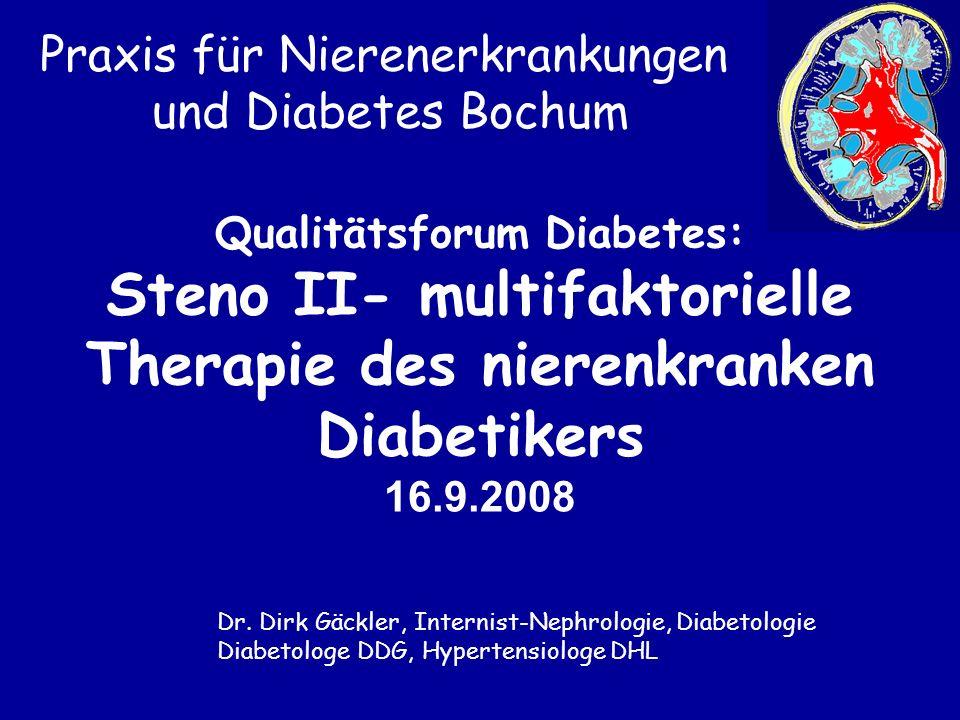 Praxis für Nierenerkrankungen und Diabetes Bochum Qualitätsforum Diabetes: Steno II- multifaktorielle Therapie des nierenkranken Diabetikers 16.9.2008
