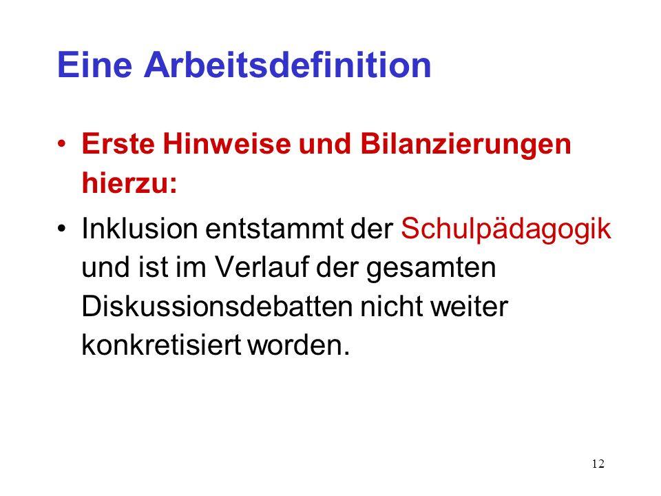 12 Eine Arbeitsdefinition Erste Hinweise und Bilanzierungen hierzu: Inklusion entstammt der Schulpädagogik und ist im Verlauf der gesamten Diskussions