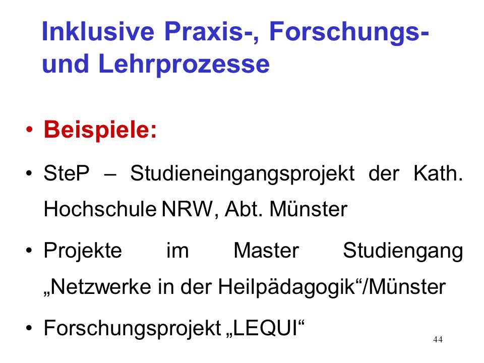 44 Inklusive Praxis-, Forschungs- und Lehrprozesse Beispiele: SteP – Studieneingangsprojekt der Kath. Hochschule NRW, Abt. Münster Projekte im Master