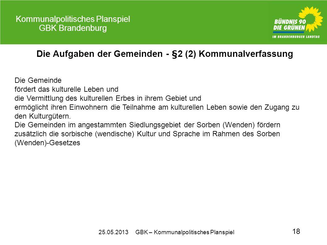 25.05.2013 GBK – Kommunalpolitisches Planspiel Kommunalpolitisches Planspiel GBK Brandenburg 18 Die Aufgaben der Gemeinden - §2 (2) Kommunalverfassung