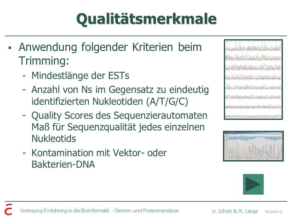 Vorlesung Einführung in die Bioinformatik - U. Scholz & M. Lange Folie #4-10 Genom- und Proteomanalyse Qualitätsmerkmale Anwendung folgender Kriterien