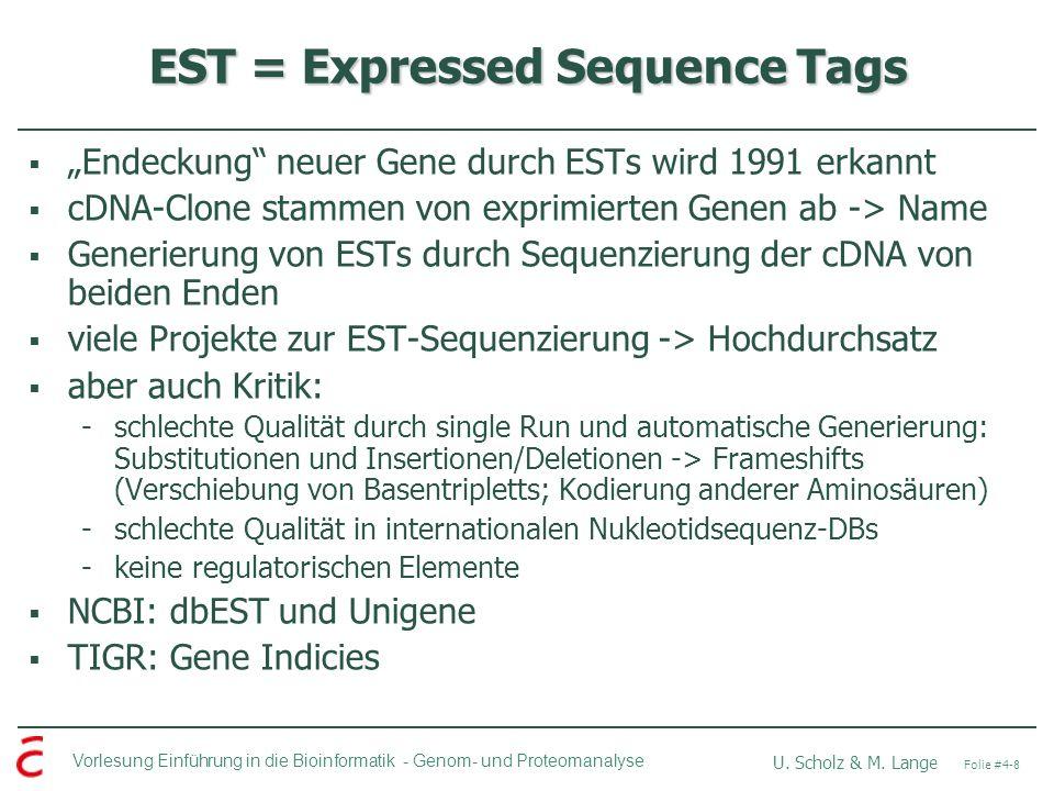 Vorlesung Einführung in die Bioinformatik - U. Scholz & M. Lange Folie #4-8 Genom- und Proteomanalyse EST = Expressed Sequence Tags Endeckung neuer Ge
