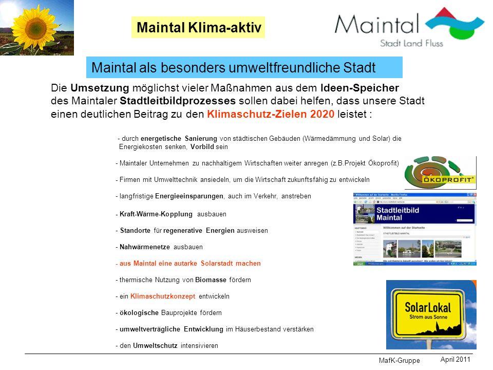 MafK-Gruppe April 2011 Maintal Klima-aktiv Maintal als besonders umweltfreundliche Stadt Die Umsetzung möglichst vieler Maßnahmen aus dem Ideen-Speich