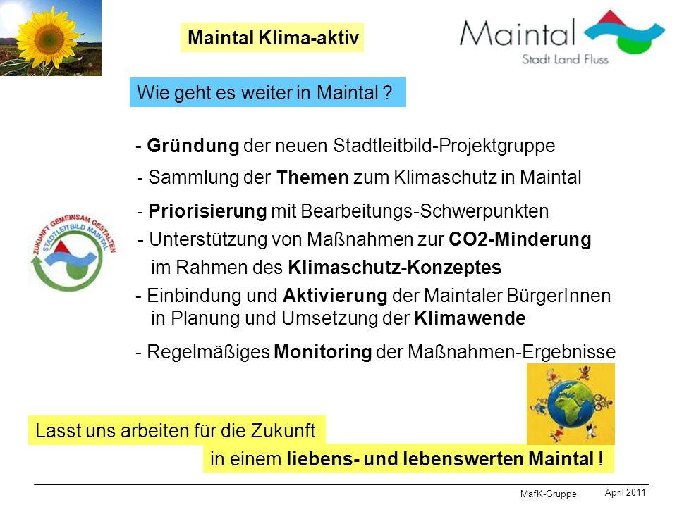 MafK-Gruppe April 2011 Maintal Klima-aktiv Wie geht es weiter in Maintal ? - Gründung der neuen Stadtleitbild-Projektgruppe - Sammlung der Themen zum