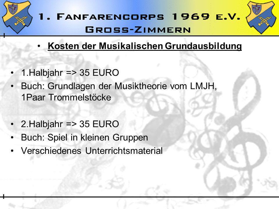 Kosten der Musikalischen Grundausbildung 1.Halbjahr => 35 EURO Buch: Grundlagen der Musiktheorie vom LMJH, 1Paar Trommelstöcke 2.Halbjahr => 35 EURO B