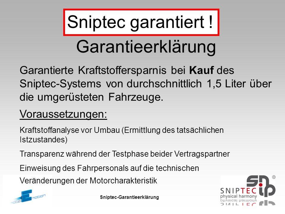 Sniptec-Garantieerklärung Sniptec garantiert ! Garantieerklärung Garantierte Kraftstoffersparnis bei Kauf des Sniptec-Systems von durchschnittlich 1,5