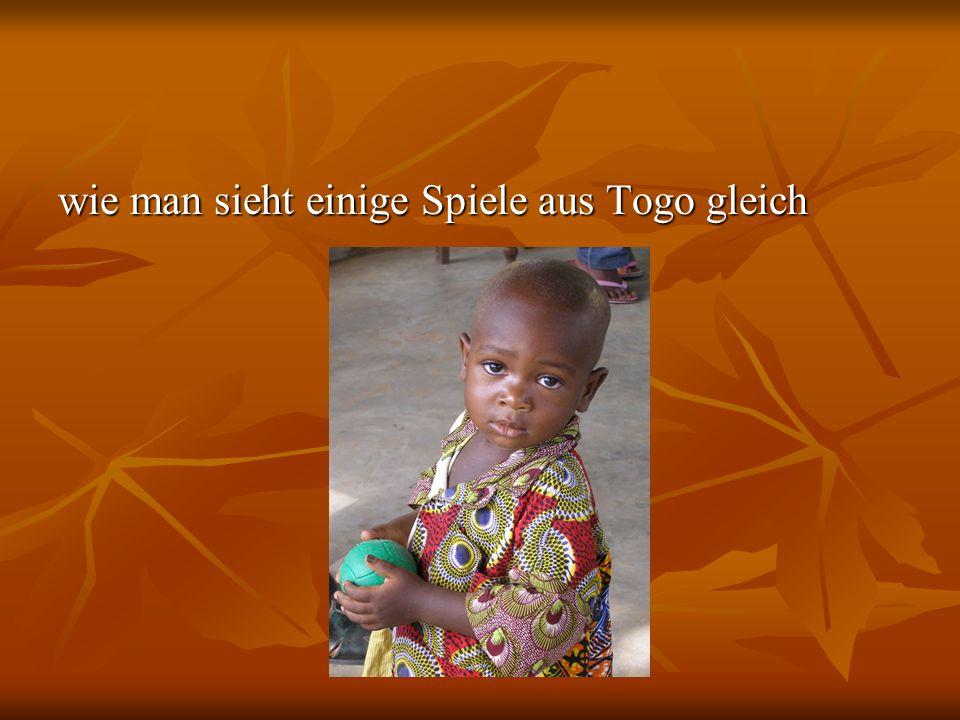 wie man sieht einige Spiele aus Togo gleich