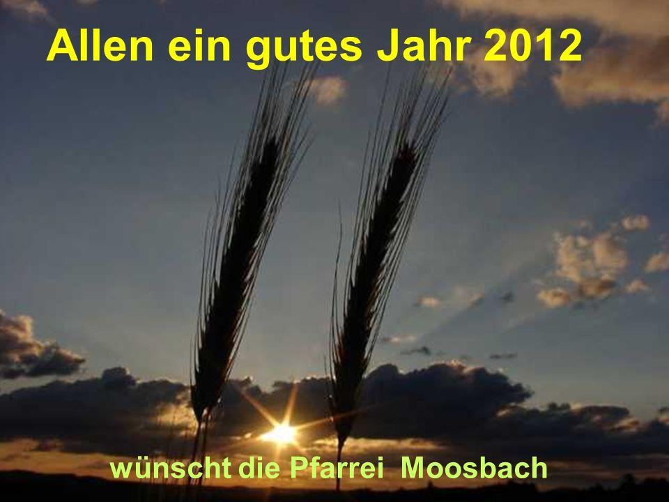 Allen ein gutes Jahr 2012 wünscht die Pfarrei Moosbach