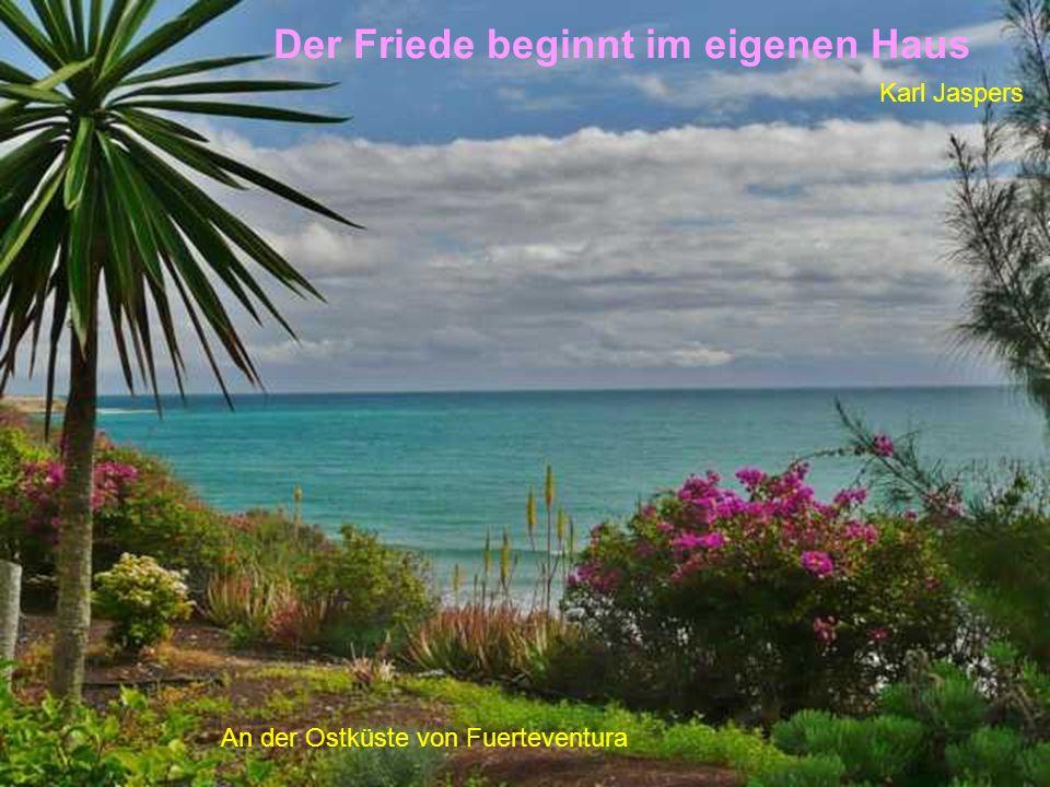 Der Friede beginnt im eigenen Haus Karl Jaspers An der Ostküste von Fuerteventura