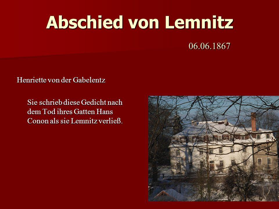 Abschied von Lemnitz 06.06.1867 Henriette von der Gabelentz Sie schrieb diese Gedicht nach dem Tod ihres Gatten Hans Conon als sie Lemnitz verließ.