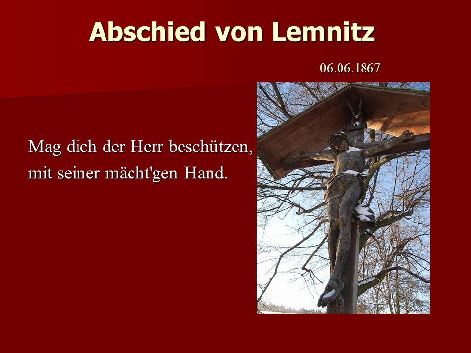 Abschied von Lemnitz 06.06.1867 Leb wohl, Land unserer Väter, ich scheide tief bewegt, weil jeder Raum Erinnerung von Vergangenem in sich trägt.
