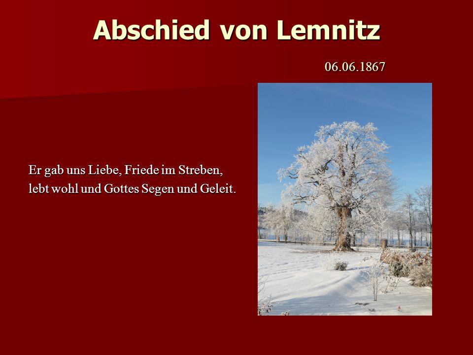 Abschied von Lemnitz 06.06.1867 Er gab uns Liebe, Friede im Streben, lebt wohl und Gottes Segen und Geleit.