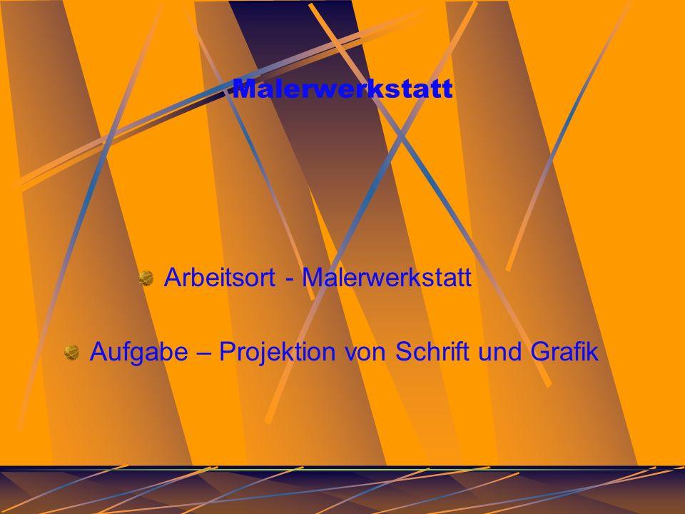 Malerwerkstatt Aufgabe – Projektion von Schrift und Grafik Arbeitsort - Malerwerkstatt
