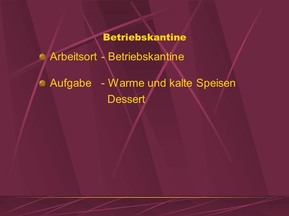 Betriebskantine Aufgabe - Warme und kalte Speisen Dessert Arbeitsort - Betriebskantine