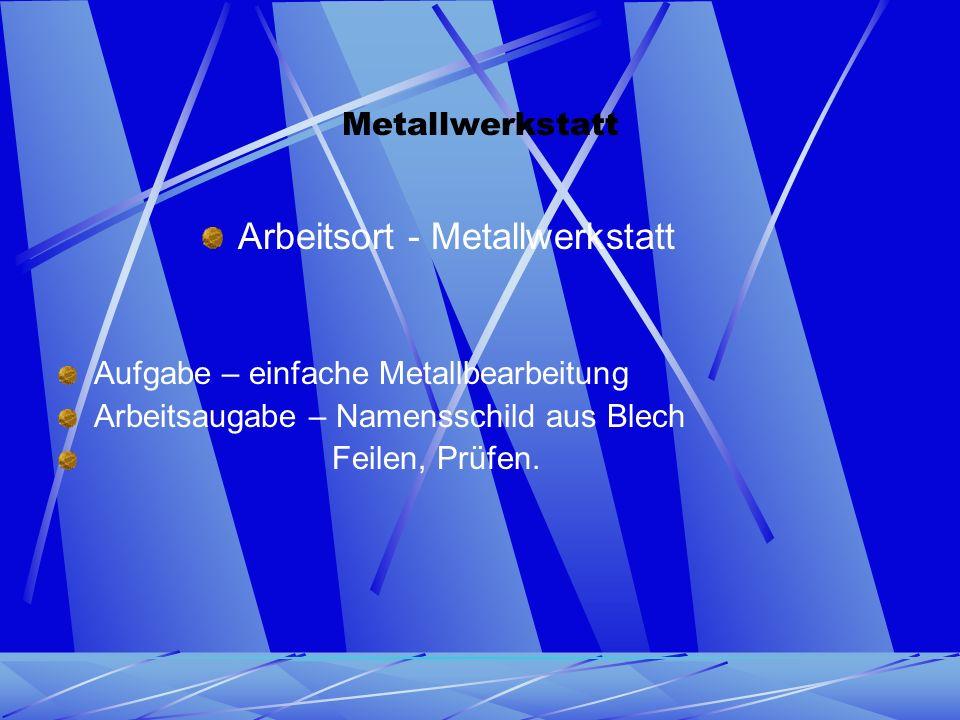 Metallwerkstatt Aufgabe – einfache Metallbearbeitung Arbeitsaugabe – Namensschild aus Blech Feilen, Prüfen.