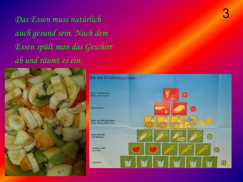 3 Das Essen muss natürlich auch gesund sein. Nach dem Essen spült man das Geschirr ab und räumt es ein.