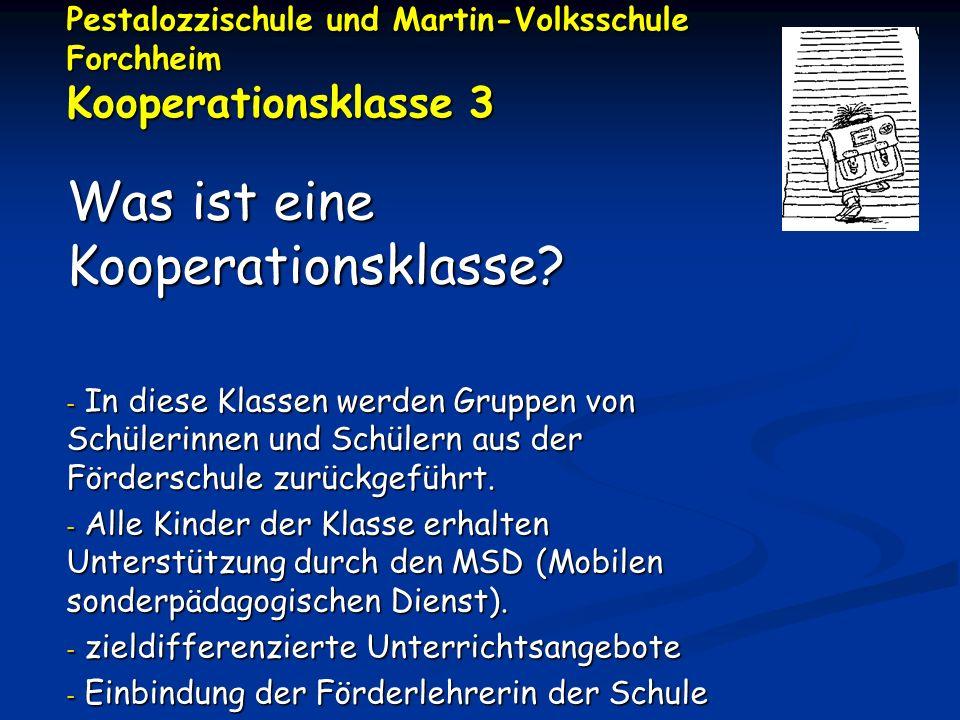 Pestalozzischule und Martin-Volksschule Forchheim Kooperationsklasse 3 Was ist eine Kooperationsklasse? - In diese Klassen werden Gruppen von Schüleri