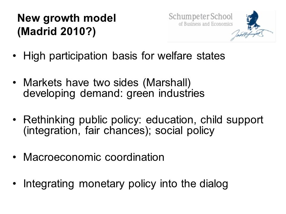 New growth model (Madrid 2010?) High participation basis for welfare states Markets have two sides (Marshall) developing demand: green industries Reth