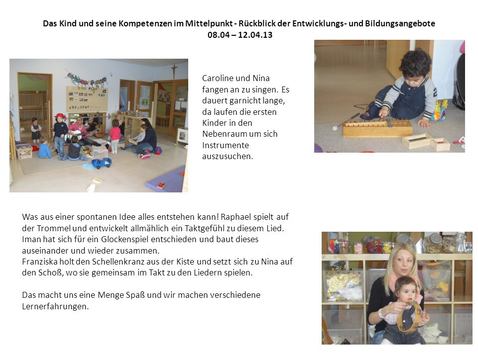 Das Kind und seine Kompetenzen im Mittelpunkt - Rückblick der Entwicklungs- und Bildungsangebote 08.04 – 12.04.13 Caroline und Nina fangen an zu singen.