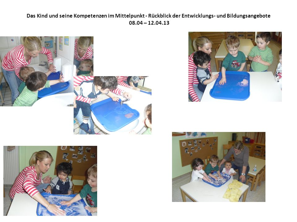 Aus dem Interesse der Kinder heraus, welche sich zur Zeit sehr mit Wasser, Seife und Matschen beschäftigen, entstand unser Angebot.