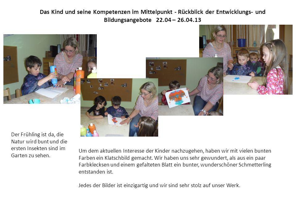 Das Kind und seine Kompetenzen im Mittelpunkt - Rückblick der Entwicklungs- und Bildungsangebote 22.04 – 26.04.13 Der Frühling ist da, die Natur wird