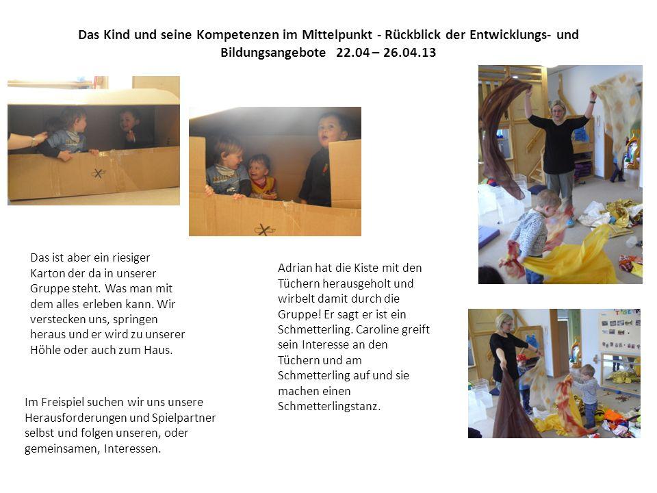 Das Kind und seine Kompetenzen im Mittelpunkt - Rückblick der Entwicklungs- und Bildungsangebote 22.04 – 26.04.13 Das ist aber ein riesiger Karton der